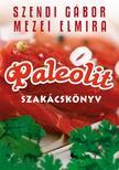 Szendi Gábor, Mezei Elmira - Paleolit szakácskönyv