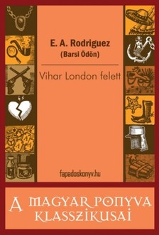 Ödön) E.A.Rodriguez (Barsi - Vihar London felett [eKönyv: epub, mobi]