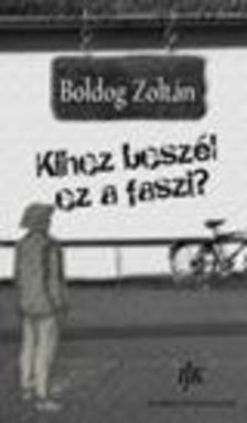 Boldog Zoltán - Kihez beszél ez a faszi?