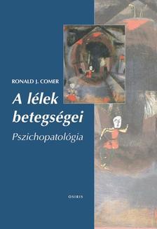 Ronald J. Comer - A lélek betegségei - Pszichopatológia