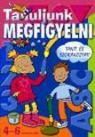 Tanuljunk megfigyelni 4-6 éveseknek<!--span style='font-size:10px;'>(G)</span-->