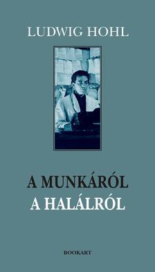 Hohl, Ludwig - A MUNKÁRÓL, A HALÁLRÓL