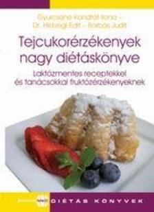 GYURCSÁNÉ KONDRÁT ILONA ź DR.HIDVÉGI EDI - Tejcukorérzékenyek nagy diétáskönyve -Laktózmentes receptekkel és tanácsokkal fruktózérzékenyeknek