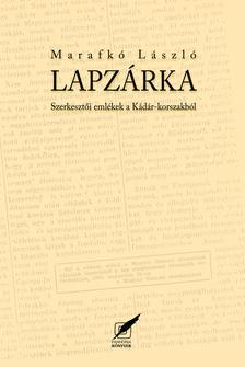 Marafkó László - Lapzárka. Szerkesztői emlékek a Kádár-korszakból