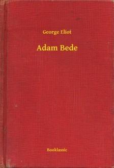 George Eliot - Adam Bede [eKönyv: epub, mobi]