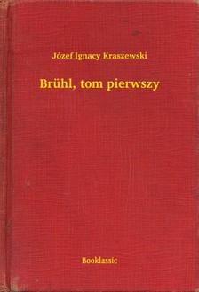 Kraszewski Józef Ignacy - Brühl, tom pierwszy [eKönyv: epub, mobi]