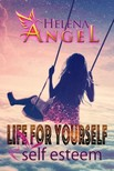 Angel Helena - Life for Yourself: Self Esteem - Mental Health,  Feeling Good,  Personality Psychology [eKönyv: epub,  mobi]