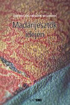 Jozefina Dautbegović Krajinović - Madárijesztők idején [eKönyv: pdf, epub, mobi]