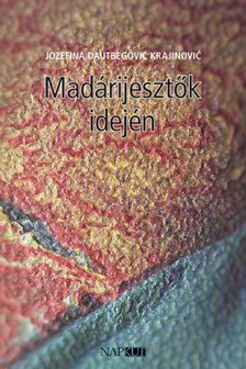 Jozefina Dautbegoviæ Krajinoviæ - Madárijesztők idején [eKönyv: pdf, epub, mobi]