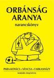 PARA-KOVÁCS-VÁNCSA-FARKASHÁZY - ORBÁNSÁG ARANYA
