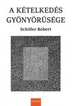 Schiller Róbert - A kételkedés gyönyörűsége [eKönyv: pdf,  epub,  mobi]