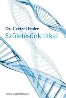 Czeizel Endre Dr. - Születésünk titkai