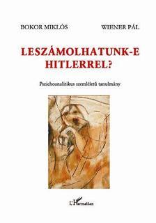 Bokor Miklós és Wiener Pál - Leszámolhatunk-e Hitlerrel?Pszichoanalitikus szemléletű tanulmány