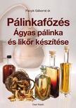 Panyik Gáborné dr. - Pálinkafőzés. Ágyas pálinka és likőr készítése
