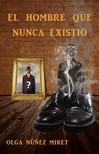 Lourdes Vidal Olga Núnez Miret, - El hombre que nunca existió [eKönyv: epub, mobi]