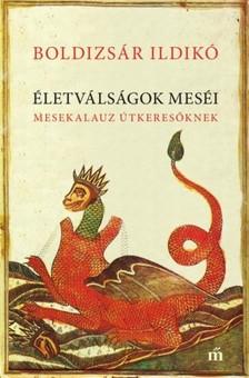 Boldizsár Ildikó - Életválságok meséi - Mesekalauz útkeresőknek [eKönyv: epub, mobi]
