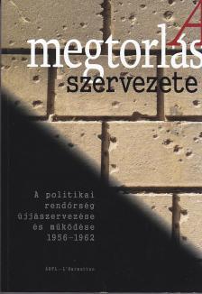 - A megtorlás szervezete - A politikai rendőrség újjászervezése és működése 1956-1962 (Intézménytörténeti tanulmányok)