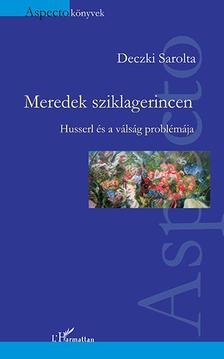 Deczki Sarolta - Deczki Sarolta: Meredek sziklagerincen - Husserl és a válság problémája