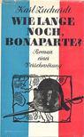 Zuchardt, Karl - Wie lange noch,  Bonaparte ? [antikvár]