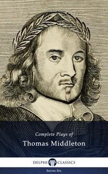 Middleton Thomas - Complete Plays and Poetry of Thomas Middleton (Delphi Classics) [eKönyv: epub, mobi]