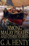Henty G. A. - Among Malay Pirates and Other Stories [eKönyv: epub,  mobi]