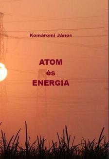 Komáromi János - ATOM és ENERGIA
