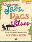 MIER, MARTHA - CHRISTMAS JAZZ,  RAGS & BLUES. 11 PIANO ARRANGEMENTS OF FAVORITE CAROLS BOOK 1
