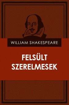 William Shakespeare - Felsült szerelmesek [eKönyv: epub, mobi]