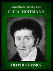 E. T. A. Hoffmann - Saemtliche Werke von E. T. A. Hoffmann (Illustrierte) [eKönyv: epub, mobi]