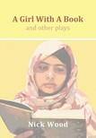 Wood Nick - A Girl With A Book and Other Plays [eKönyv: epub,  mobi]