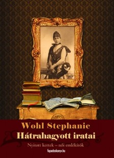 Wohl Stephanie - Wohl Stephanie hátrahagyott iratai [eKönyv: epub, mobi]
