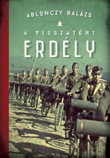 Ablonczy Balázs - A visszatért Erdély 2. kiadás