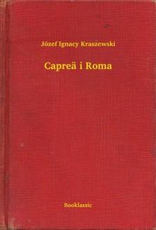 Kraszewski Józef Ignacy - Capreä i Roma [eKönyv: epub, mobi]