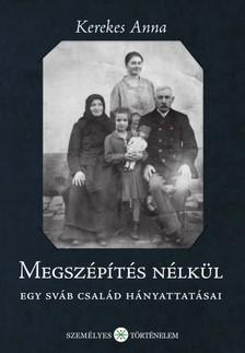 Kerekes Anna - Megszépítés nélkül - Egy sváb család hányattatásai [eKönyv: epub, mobi]