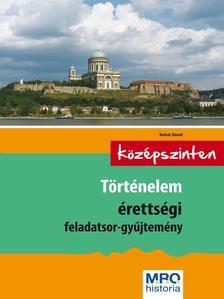 Molnár Dániel - Történelem érettségi feladatsor-gyűjtemény - Középszinten