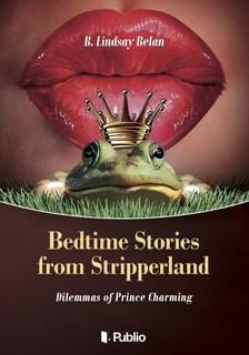 Belan B. Lindsay - Bedtime Stories from Stripperland - Dilemmas of Prince Charming [eKönyv: epub, mobi]