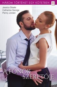 Jessica Steele, Catherine George, Penny Jordan - A főnök szeretője - 3 történet 1 kötetben - Szerelmes suttogások, Csak egyetlen csók, Nehéz út a boldogsághoz [eKönyv: epub, mobi]