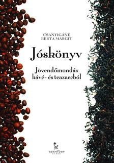 Csanyigáné Berta Margit - Jóskönyv /Jövendőmondás kávé- és teazaccból/