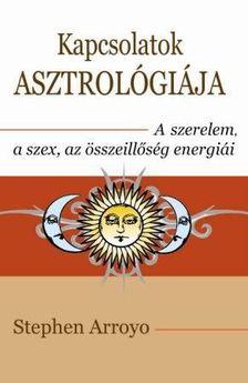 Stephen Arroyo - Kapcsolatok asztrológiája - A szerelem, a szex és az összeillőség energiái