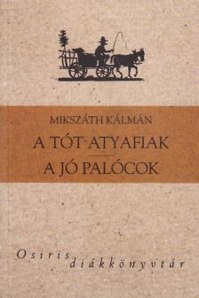 MIKSZÁTH KÁLMÁN - A TÓT ATYAFIAK - A JÓ PALÓCOK - OSIRIS DIÁKKÖNYVTÁR -