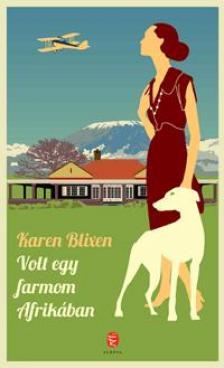 Blixen, Karen - VOLT EGY FARMOM AFRIKÁBAN (ÚJ, 2014)
