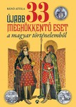 Bánó  Attila - Újabb 33 meghökkentő eset a magyar történelemből [eKönyv: epub, mobi]<!--span style='font-size:10px;'>(G)</span-->