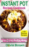 Brown Olivia - Instant Pot Recipes Cookbook - Insanely Amazing and Finger-Licking Meals at the Touch of a Button [eKönyv: epub,  mobi]