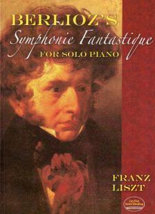 Liszt, Franz - BERLIOZ'S SYMPHONIE FANTASTIQUE FOR SOLO PIANO