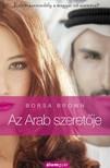 Borsa Brown - Az Arab szeretője - Szenvedély és erotika a Kelet kapujában a magyar nő szemével  [eKönyv: epub, mobi]<!--span style='font-size:10px;'>(G)</span-->