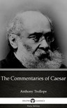 Delphi Classics Anthony Trollope, - The Commentaries of Caesar by Anthony Trollope (Illustrated) [eKönyv: epub,  mobi]
