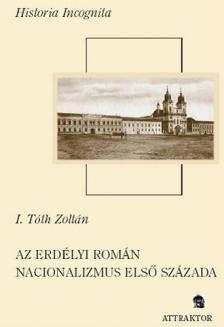 I. TÓTH ZOLTÁN - AZ ERDÉLYI ROMÁN NACIONALIZMUS ELSŐ SZÁZADA ***
