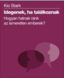 STARK, KIO - Idegenek, ha találkoznak - Hogyan hatnak ránk az ismeretlen emberek?