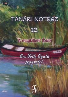 Sz. Tóth Gyula - Tanári notesz 12. A megbillent Éden