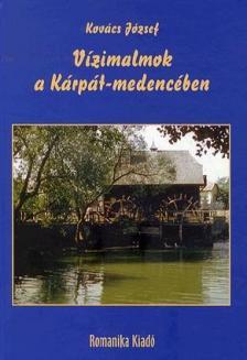 Kovács József - Vízimalmok a Kárpát-medencében